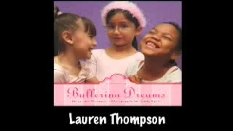 Thumbnail for entry BALLERINA DREAMS:  A TRUE STORY, by Lauren Thompson