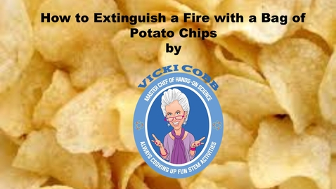 Thumbnail for entry How to Extinguish a Fire with a Bag of Potato Chips by Vicki Cobb--Master Chef of Kids' Hands-On Science