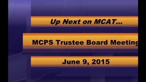 Thumbnail for entry MCPS Board of Trustees Regular Meeting June 9, 2015