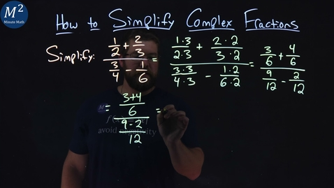 Thumbnail for entry How to Simplify Complex Fractions | (1/2+2/3)/(3/4-1/6) | Part 2 of 2 | Minute Math