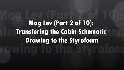 Thumbnail for entry Mag Lev (Part 2 of 10) Transfering the Cabin Schematic Drawing to the Styrofoam