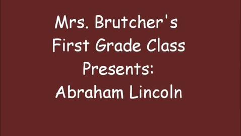 Thumbnail for entry Abe Lincoln Choral Reading by Mrs. Brutcher's First Grade Class.