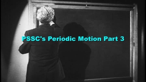 Thumbnail for entry PSSC's Periodic Motion part 3