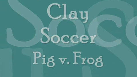 Thumbnail for entry Clay Pig vs. Frog Soccer