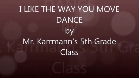 Thumbnail for entry Mr. Karrmann's 5th Grade: I Like The Way You Move Dance
