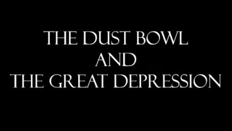 Thumbnail for entry The Dust Bowl and the Great Depression