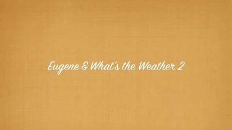 Thumbnail for entry Eugene and What is the Weather in HD Episode 2