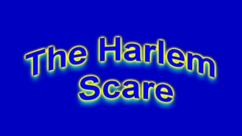 Thumbnail for entry The Harlem Scare!