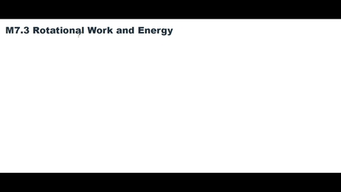 Thumbnail for entry Clip of M7.4 Rotational work and energy (At 3:56 it should be potential energy final not initial)