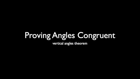 Thumbnail for entry Vertical Angles Theorem
