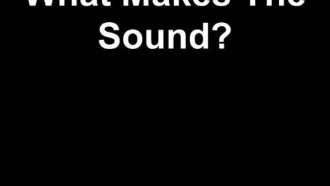 Thumbnail for entry What Makes the Sound?