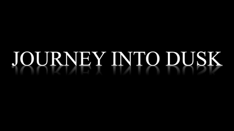 Thumbnail for entry Journey Into Dusk