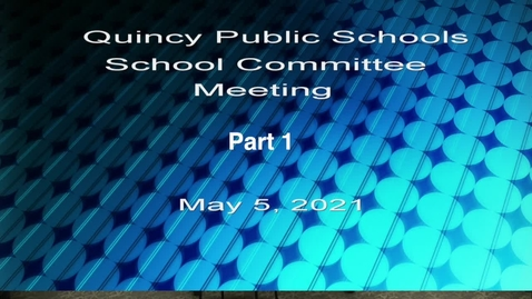 Thumbnail for entry Quincy Schools Committee May 5, 2021 Part 1