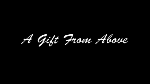 Thumbnail for entry A Gift From Above- Final