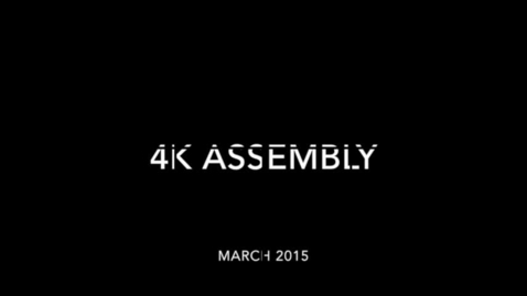 Thumbnail for entry 4K Assembly March 2015