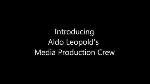 Thumbnail for entry Introducing Aldo Leopold's Media Production Crew