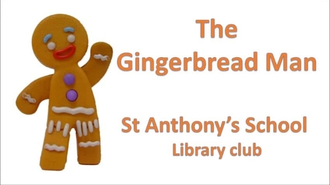 Thumbnail for entry St Anthony's Library club The Gingerbread man