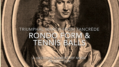 Thumbnail for entry Triumphal March from Tancrède- Rondo Form and Tennis Balls (ABACA)