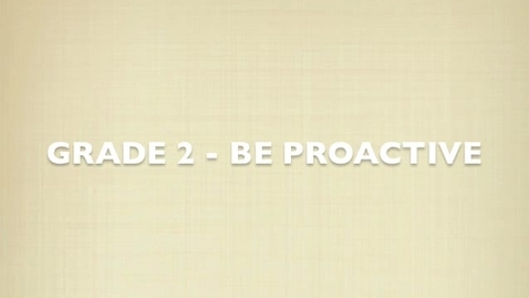 Thumbnail for entry Grade 2 - Be Proactive