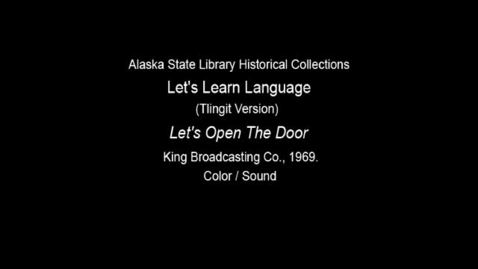 "Thumbnail for entry Let's Learn Language-Clincket (Tlingit) Version: Unit 10 ""Let's Open The Door"""