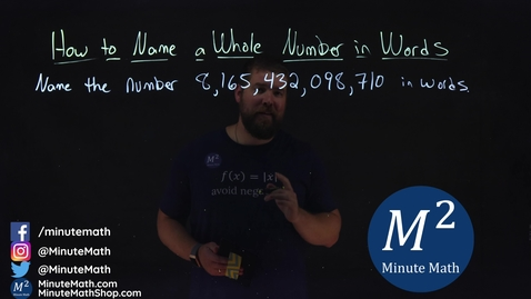 Thumbnail for entry How to Name a Whole Number in Words | 8,165,432,098,710 | Minute Math