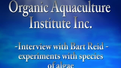 Thumbnail for entry Bart Reid algae interview