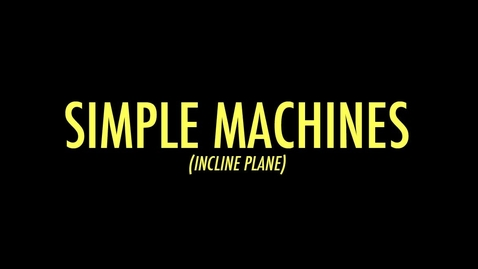 Thumbnail for entry Simple Machines (Incline Plane)