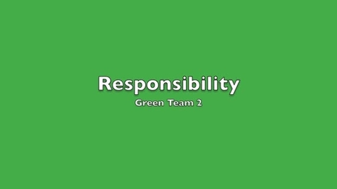 Thumbnail for entry Responsibility by Green Team