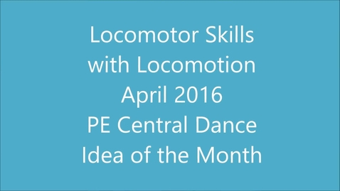 Thumbnail for entry Locomotor Skills with Locomotion Dance