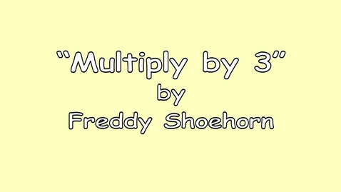 Thumbnail for entry 3 times table - Multiply Song - by Freddy Shoehorn