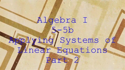 Thumbnail for entry Algebra I 5-5b Applying Systems of Linear Equations
