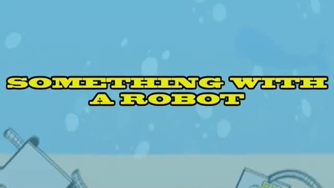 Thumbnail for entry Something With A Robot