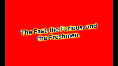 Thumbnail for entry The Fast, the Furious, and the Freshmen.