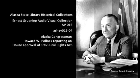 Thumbnail for entry Alaska Congressman Howard W. Pollock reporting on approval of 1968 Civil Rights Act.