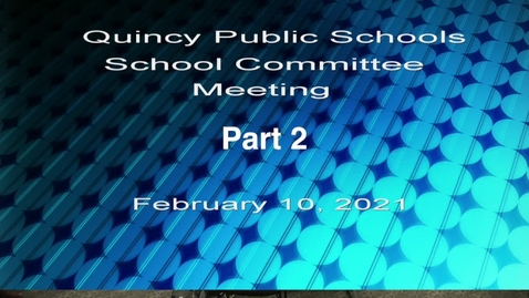 Thumbnail for entry Quincy School Committee February 10, 2021 Part 2