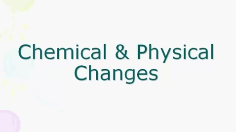 Thumbnail for entry Physical and Chemical Changes