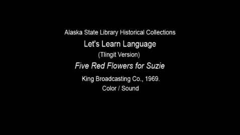 "Thumbnail for entry Let's Learn Language-Clincket (Tlingit) Version: Unit 4 ""Five Red Flowers For Suzie"""