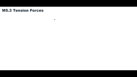 Thumbnail for entry Clip of M5.3 Tension Force (At 11:45 I should have added the a_x + 2a_x to get 3a_x)