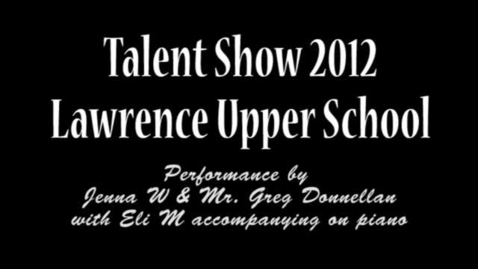 Thumbnail for entry Lawrence School Talent Show 2012 - Jenna & Mr. Donnellan