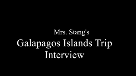 Thumbnail for entry Mrs. Stang's Galapagos Islands Interview