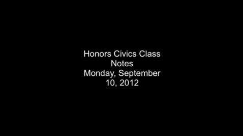 Thumbnail for entry Honors Civics Class Notes 9/10/12