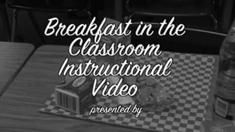 Thumbnail for entry Breakfast in the Classroom Instructional Video