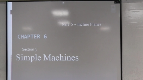 Thumbnail for entry Section 6.3 Simple Machines - Incline Planes