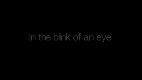 Thumbnail for entry In the Blink of an Eye