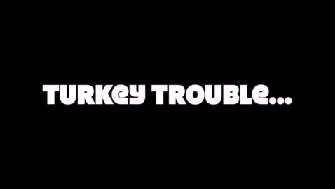 Thumbnail for entry Turkey Trouble