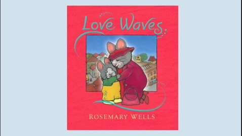 Thumbnail for entry LOVE WAVES, by Rosemary Wells