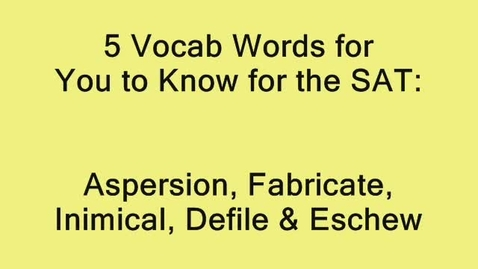 Thumbnail for entry SAT Vocab Words - Aspersion, Inimical, Eschew & More