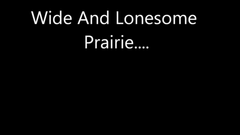 Thumbnail for entry Wide and Lonesome Prarie