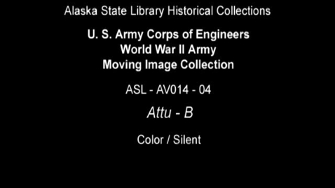 Thumbnail for entry U. S. Army Corps of Engineers World War II Moving Image Collection-Attu (Part 2)