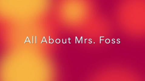 Thumbnail for entry All About Mrs. Foss